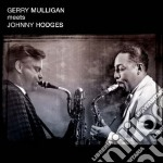 Gerry Mulligan - Meets Johnny Hodges / What Is There To Say? cd musicale di Gerry Mulligan