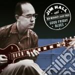 Jim Hall - Good Friday Blues cd musicale di Hall jim and his mod