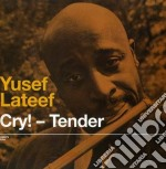 Yusef Lateef - Cry! Tender / Lost In Sound cd musicale di Yusef Lateef