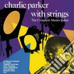 Charlie Parker With Strings - The Complete Master Takes cd musicale di Charlie Parker