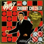 Chubby Checker - Twist With / For Twisters Only cd musicale di Checker Chubby