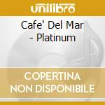 Cafe Del Mar - Platinum cd musicale di Artisti Vari