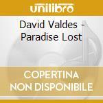 Paradise lost cd musicale di Valdes David