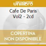 CAFE DE PARIS VOL2 - 2CD cd musicale di ARTISTI VARI