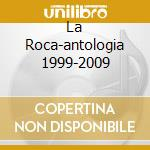 LA ROCA-ANTOLOGIA 1999-2009               cd musicale di SOTOMAYOR NACHO