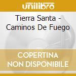 Caminos de fuego cd musicale di Santa Tierra