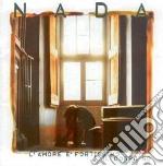 Nada - L'amore E' Fortissimo E Il Corpo No cd musicale di NADA