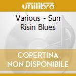 Various - Sun Risin Blues cd musicale di Artisti Vari