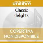 Classic delights cd musicale di Artisti Vari