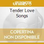 TENDER LOVE SONGS cd musicale di ARTISTI VARI