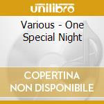 Various - One Special Night cd musicale di ARTISTI VARI