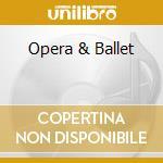 Artisti Vari - Opera & Ballet cd musicale di Artisti Vari