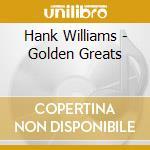 Hank Williams - Golden Greats cd musicale di Williams Hank