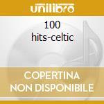 100 hits-celtic cd musicale di Artisti Vari