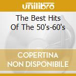 Artisti Vari - The Best Hits Of The 50'S-60'S cd musicale di AA.VV.