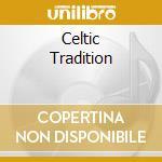 CELTIC TRADITION cd musicale di AA.VV.