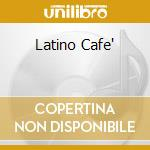 LATINO CAFE' cd musicale di AA.VV.