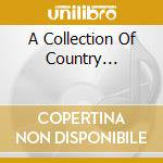 Various - A Collection Of Country... cd musicale