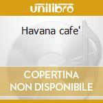 Havana cafe' cd musicale
