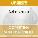 Cafe' vienna cd musicale
