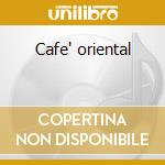 Cafe' oriental cd musicale