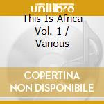 Various - This Is Africa Vol. 1 cd musicale
