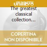 The greatest classical collection vol.4 cd musicale