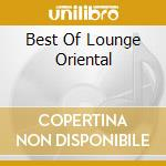 Artistes Divers - Best Of Lounge Oriental cd musicale di BEST OF LOUNGE