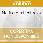 Meditate-reflect-relax cd musicale