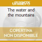 The water and the mountains cd musicale