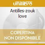 Antilles-zouk love cd musicale