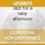 Jazz for a rainy afternoon cd musicale