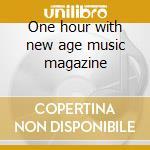 One hour with new age music magazine cd musicale di Artisti Vari