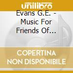Music for friends of rainforest cd musicale di G.e. Evans