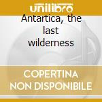 Antartica, the last wilderness cd musicale di Med Goodall