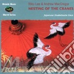 Nesting of the cranes (shakuhachi duet) cd musicale di Lee r.& a.macgregor