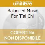 BALANCED MUSIC FOR T'AI CHI cd musicale di ROTH SCHAWKIE
