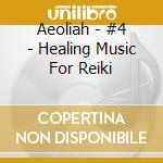 Aeoliah - #4 - Healing Music For Reiki cd musicale di AEOLIAH