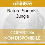 NATURE SOUNDS: JUNGLE cd musicale di ARTISTI VARI