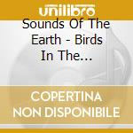 Sounds Of The Earth - Birds In The Rainforest cd musicale di ARTISTI VARI