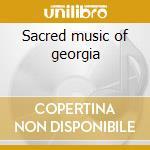 Sacred music of georgia cd musicale di Ensemble Tbilisi