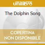 THE DOLPHIN SONG cd musicale di MICHELL CHRIS