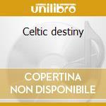 Celtic destiny cd musicale di Brad Prevedoros