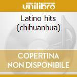 Latino hits (chihuanhua) cd musicale