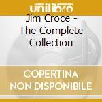 Jim Croce - The Complete Collection cd musicale di CROCE JIM