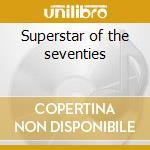 Superstar of the seventies cd musicale di Artisti Vari