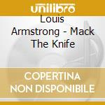 Louis Armstrong - Mack The Knife cd musicale di Louis Armstrong