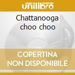 Chattanooga choo choo cd musicale di Glenn Miller