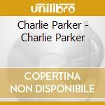 Charlie Parker - Charlie Parker cd musicale di Charlie Parker