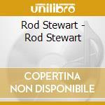 Rod Stewart - Rod Stewart cd musicale di Rod Stewart